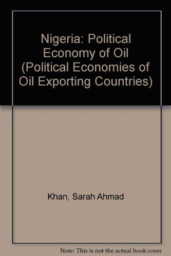 9780197300145: Nigeria: The Political Economy of Oil (The Political Economies of Oil Exporting Countries)