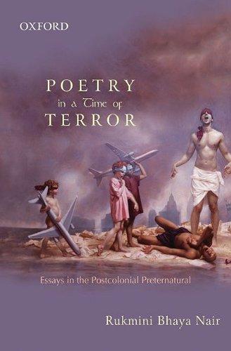 Poetry in a Time of Terror: Essays in the Postcolonial Preternatural: Rukmini Bhaya. Nair