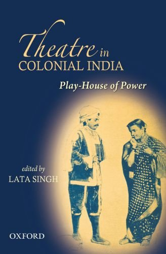 9780198060970: Play House of Power: Theatre in Colonial India