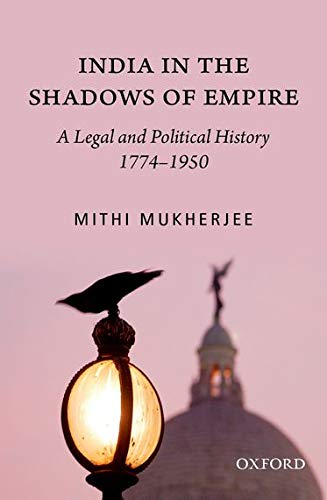 9780198062509: India in the Shadows of Empire: A Legal and Political History (1774-1950)