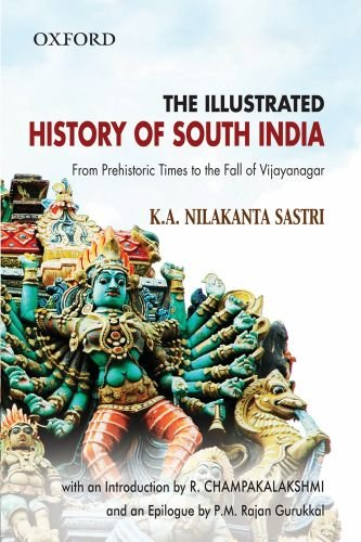 The Illustrated History of South India: From Prehistoric Times to the Fall of Vijayanagar: K.A. ...