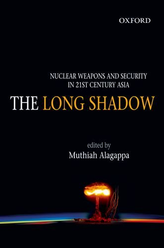 9780198063599: The Long Shadow: Nuclear Weapons and Security in 21st Century Asia