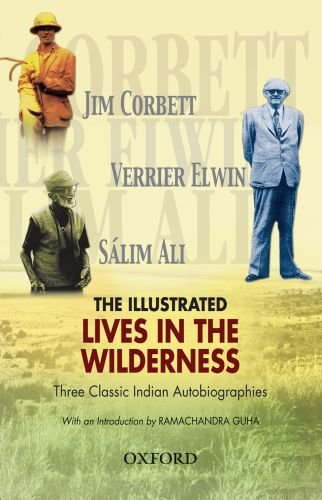 The Illustrated Lives in the Wilderness: Three Classic Indian Autobiographies (The Oxford India Collection) (0198063814) by Corbett, Jim; Elwin, Verrier; Ali, Sálim
