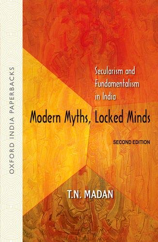 Modern Myths, Locked Minds: Secularism and Fundamentalism: T.N. Madan