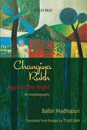 Changiya Rukh: Against the Night. An Autobiography: Balbir Madhopuri; Translated from the Punjabi ...