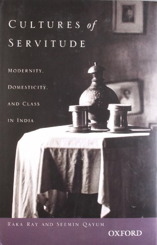 9780198066279: Cultures Of Servitude: Modernity, Domesticity, and Class in India