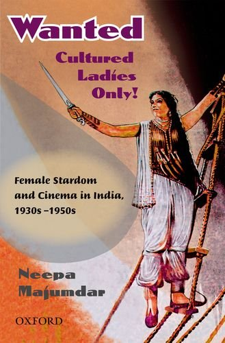 9780198066439: Wanted Cultured Ladies Only: Female Stardom and Cinema in India, 1930s-1950s