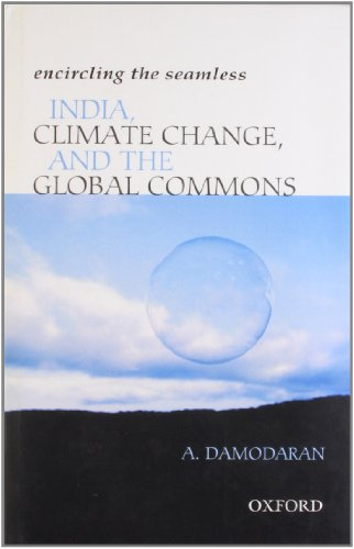 Encircling the Seamless: India, Climate Change, and the Global Commons: Damodaran, A.