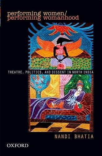 Performing Women: Theatre, Politics, and Dissent in North India: Nandi Bhatia