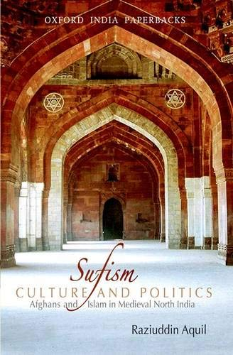 9780198069157: Sufism, Culture, and Politics: Afghans and Islam in Medieval North India
