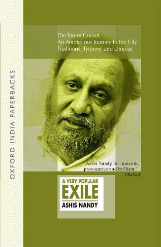 9780198069300: A Very Popular Exile: An omnibus comprising The Tao of Cricket; An Ambiguous Journey to the City; Traditions, Tyranny, and Utopias