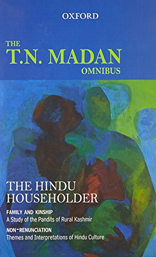 The T.N. Madan Omnibus: Comprising 'Family and Kinship: A Study of the Pandits of Rural ...