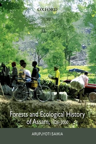 Forests and Ecological History of Assam: Saikia, Arupjyoti