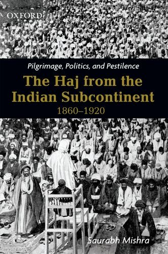 9780198070603: Pilgrimage, Politics, and Pestilence: The Haj from the Indian Subcontinent, 1860-1920