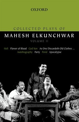 9780198070856: Collected Plays of Mahesh Elkunchwar Volume II: Holi / Flower of Blood / God Son / As One Discardeth Old Clothes... / Autobiography / Party / Pond / Apocalypse