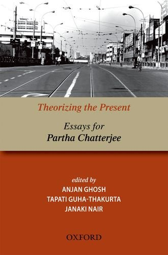 Theorizing the Present: Essays for Partha Chatterjee: Anjan Ghosh, Tapati Guha-Thakurta and Janaki ...