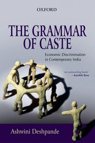 The Grammar of Caste : Economic Discrimination in Contemporary India: Ashwini Deshpande