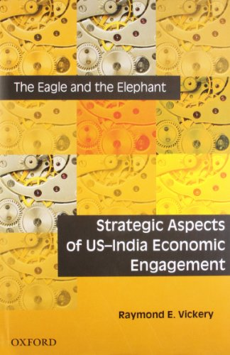 The Eagle and the Elephant: Strategic Aspects of US-India Economic Engagement: Raymond E. Vickery, ...