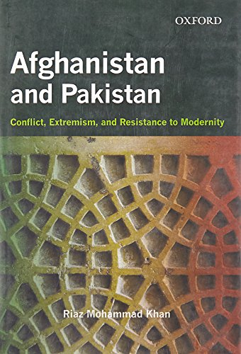 9780198073840: Afghanistan and Pakistan - Conflict, Extremism, and Resistance to Modernity
