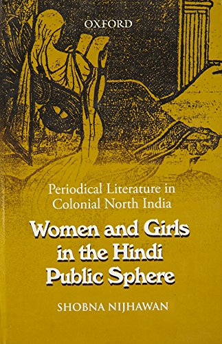 9780198074076: Women and Girls in the Hindi Public Sphere: Periodical Literature in Colonial North India
