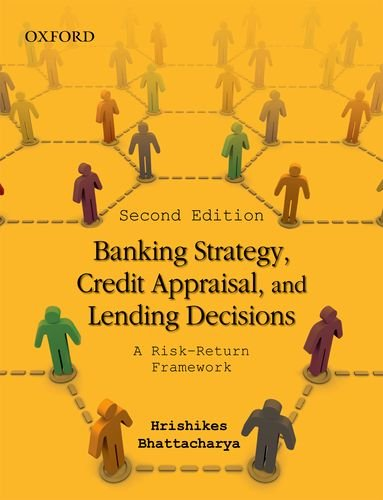 Banking Strategy, Credit Appraisal, and Lending Decisions: A Risk-Return Framework (Second Edition)...