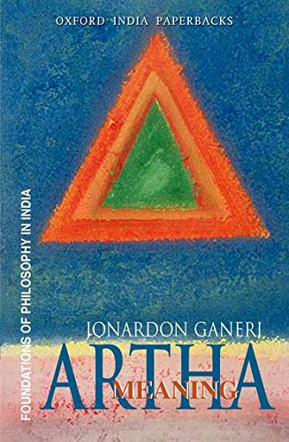Artha: Meaning (Foundations of Philosophy in India): Ganeri, Jonardon