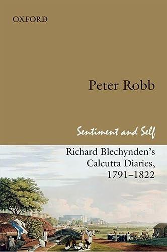 9780198075127: Sentiment and Self: Richard Blechynden's Calcutta Diaries, 1791-1822