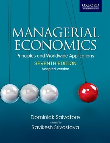 Managerial Economics: Principles and Worldwide Application: (adapted: Srivastava, Ravikesh, Salvatore,