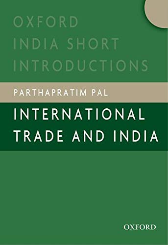 International Trade and India (Oxford India Short Introductions): Parthapratim Pal