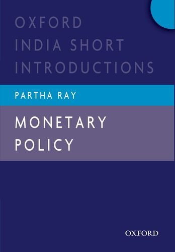 Monetary Policy (Oxford India Short Introductions Series): Ray, Partha