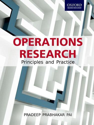 Operations Research: Principles and Practice: Pradeep Prabhakar Pai