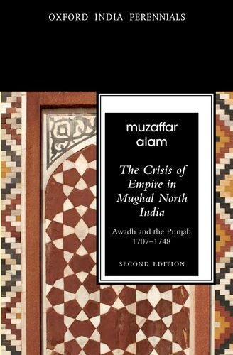 9780198077411: The Crisis of Empire in Mughal North India: Awadh and Punjab, 1707-48 Second Edition (Oxford India Perennials Series)