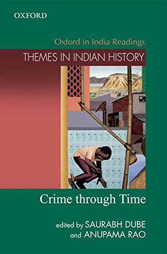 Crime Through Time (Themes in Indian History): Saurabh Dube and Anupama Rao (eds)