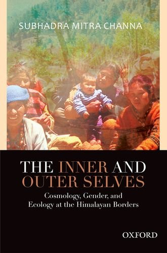 The Inner and Outer Selves: Cosmology, Gender, and Ecology in the Himalayas: Subhadra Mitra Channa