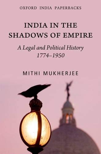 9780198079439: India in the Shadows of Empire: A Legal and Political History (1774-1950)