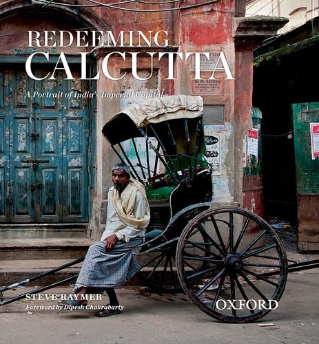 9780198082187: Redeeming Calcutta: A Portrait of India's Imperial Capital