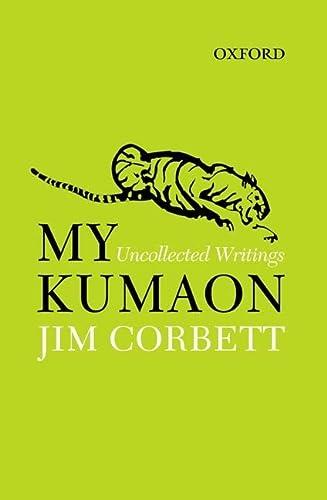 9780198082897: My Kumaon: Uncollected Writings