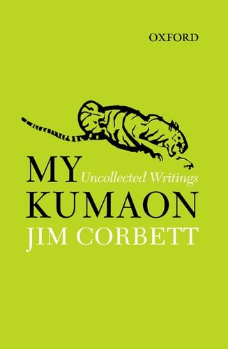 My Kumaon: Uncollected Writings (0198082894) by Jim Corbett