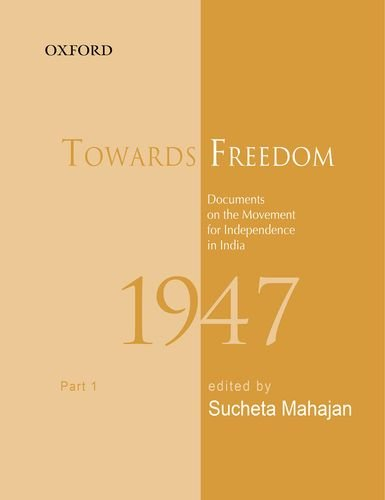 9780198083979: Towards Freedom: Documents on the movement for Independence in India 1947, Part 1