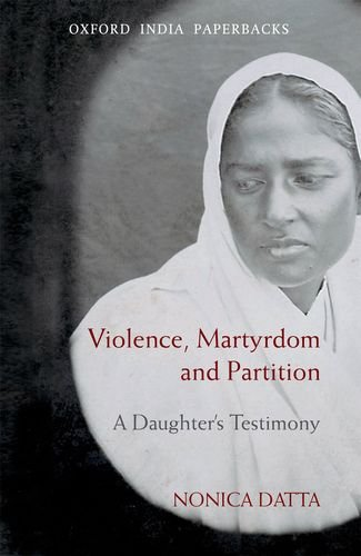 Violence, Martyrdom and Partition: A Daughter`s Testimony (Oxford India Paperbacks)