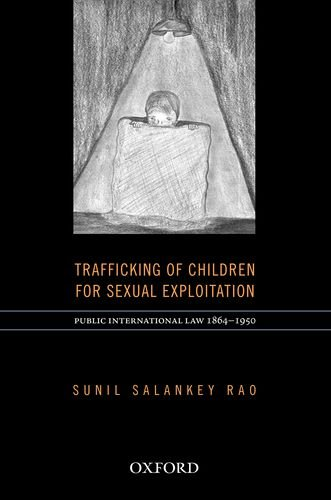 9780198084921: Trafficking of Children for Sexual Exploitation: Public International Law 1864-1950