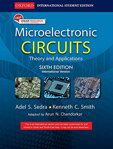 Microelectronic Circuits: Theory and Applications, (Sixth Edition): Adel S. Sedra,Arun