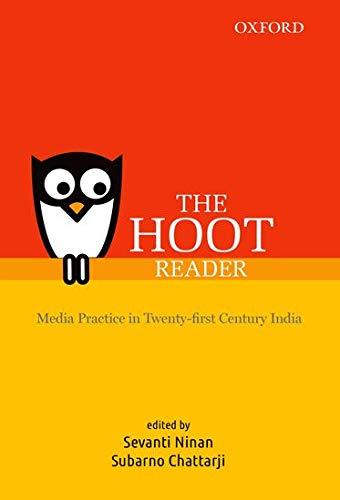 The Hoot Reader: Media Practice in Twenty-first Century India: Sevanti Ninan & Subarno Chattarji (...