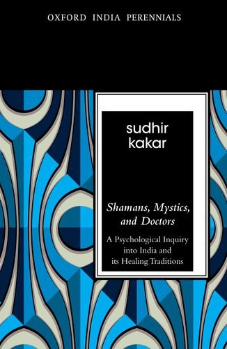 9780198089421: Shamans, Mystics and Doctors: A Psychological Inquiry into India and its Healing Traditions