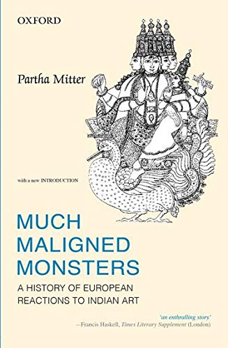 Much Maligned Monsters: History of European Reactions to Indian Art: Partha Mitter