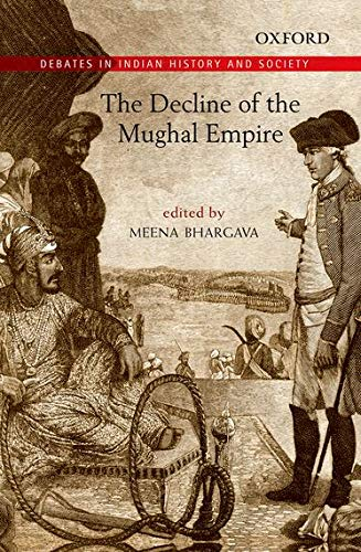 The Decline of the Mughal Empire: edited by Meena Bhargava