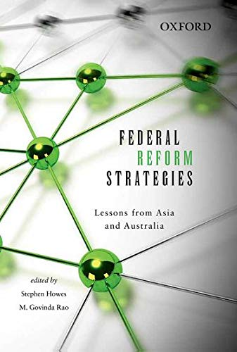 Federal Reform Strategies: Lessons from Asia and Australia: Howes, Stephen, Rao, M. Govinda