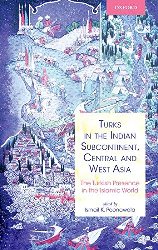 Turks in the Indian, Subcontinent, Central and: Ismail K. Poonawala