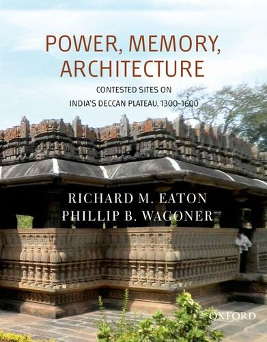 9780198092216: Power, Memory, Architecture: Contested Sites on India's Deccan Plateau, 1300-1600
