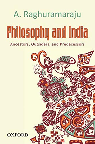 Philosophy and India: Ancestors, Outsiders, and Predecessors: Raghuramaraju, A.